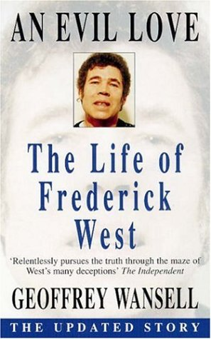 An Evil Love. The Life of Frederick West: The Updated Story - Wansell, Geoffrey
