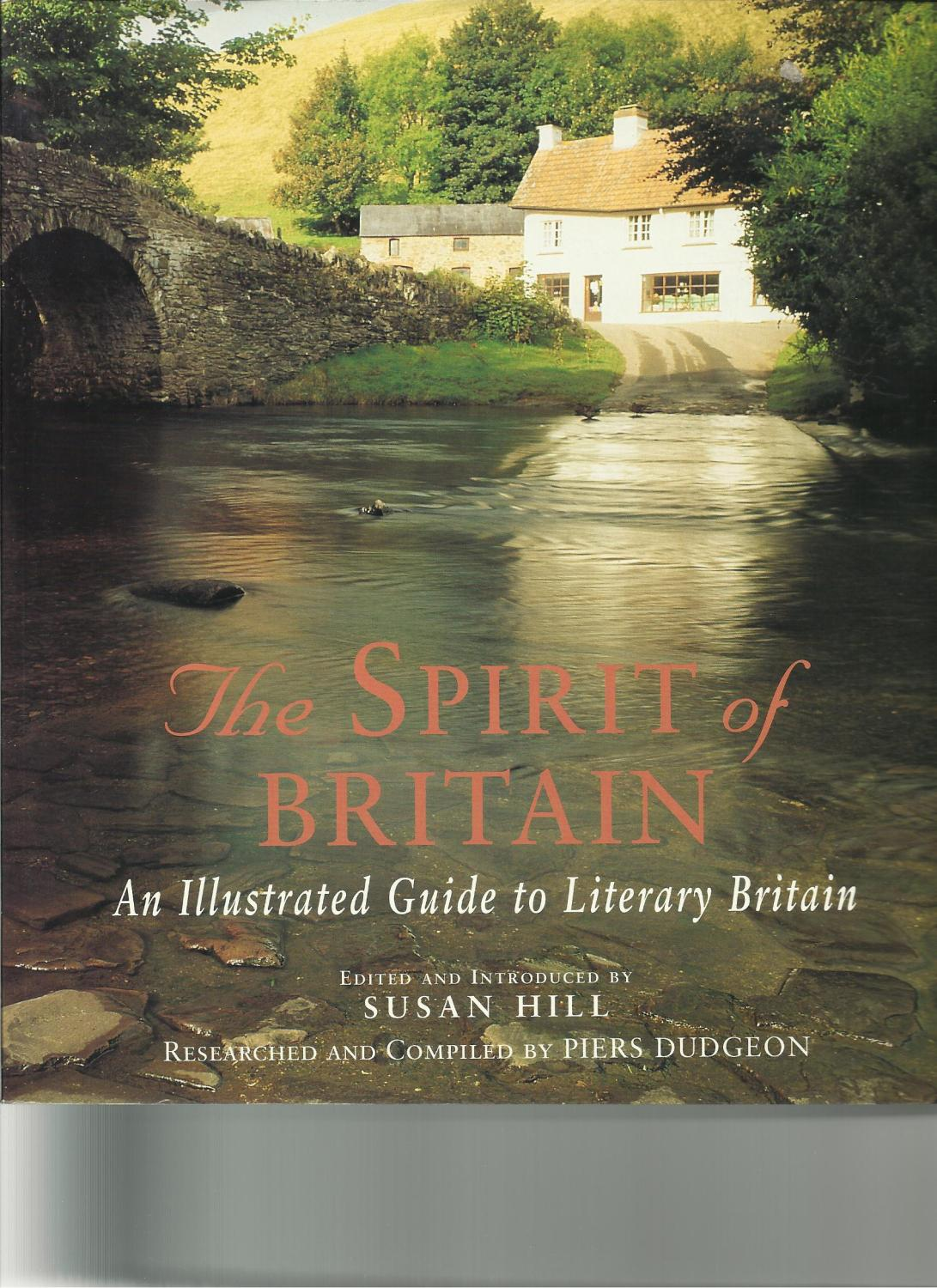The Spirit of Britain : An Illustrated Guide to Literary Britain - Hill, Susan, Edited and Introduced By; Dudgeon, Piers, researched and compiled by.