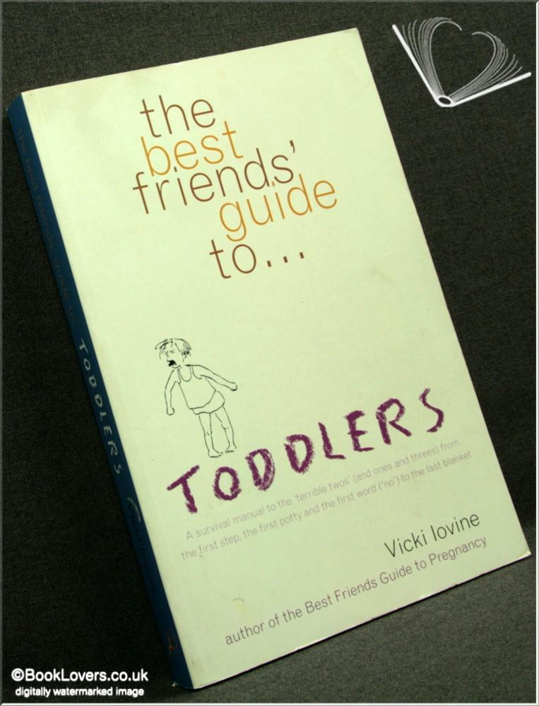 The Best Friends' Guide to Toddlers: A Survival Manual to the