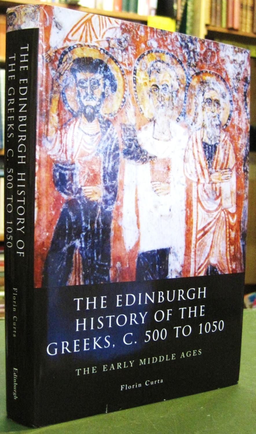The Edinburgh History of the Greeks, C. 500 to 1050: The Early Middle Ages - Curta, Florin