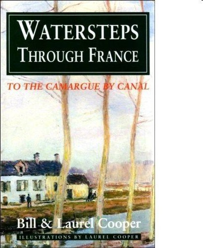 Watersteps Through France: To the Camargue by Canal - Bill Cooper; Laurel Cooper