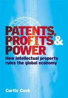 Patents, Profits & Power: How Intellectual Property Rules the Global Economy - Cook, Curtis
