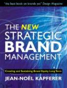 The New Strategic Brand Management. Creating and Sustaining Brand Equity Long Term (New Strategic Brand Management: Creating & Sustaining Brand Equity)