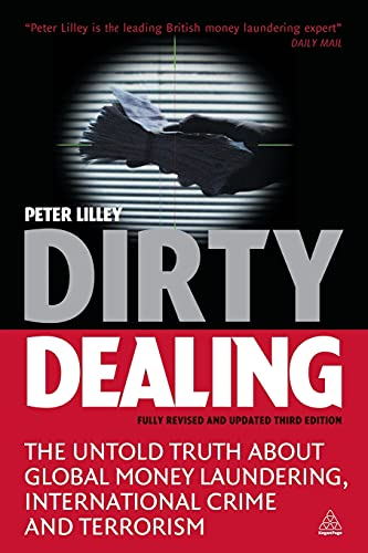 Dirty Dealing: The Untold Truth about Global Money Laundering International Crime and Terrorism