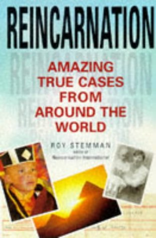 Reincarnation: Amazing True Cases from Around the World - Roy Sternman