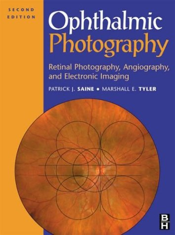 Ophthalmic Photography: Retinal Photography, Angiography, and Electronic Imaging, 2e - Patrick J. Saine MEd CRA FOPS; Marshall E. Tyler CRA FOPS