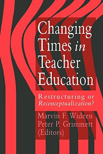 Changing Times In Teacher Education: Restructuring Or Reconceptualising? - Marvin F. Wideen; Peter P. Grimmett both of the Simon Fraser University British Columbia Canada.