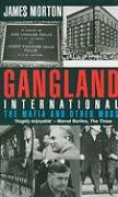 Gangland International: An Informal History of the Mafia and Other Mobs in the Twentieth Century