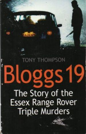 BLOGGS 19 The Story of the Essex Range Rover Triple Murders - Thompson (Tony)