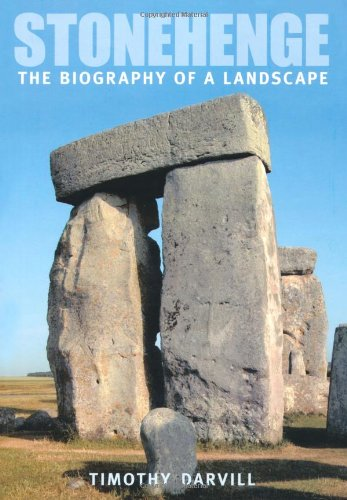 Stonehenge: The Biography of Landscape - Timothy Darvill