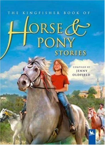 Kingfisher Book of Horse and Pony Stories - Jenny Oldfield
