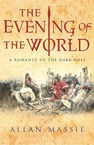 The Evening of the World: A Romance of the Dark Ages (Dark Ages Trilogy) - Allan Massie