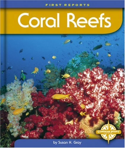 Coral Reefs (First Reports: Nature) - Susan Heinrichs Gray