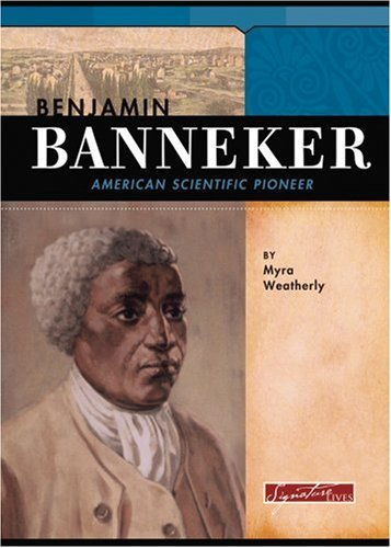 Benjamin Banneker: American Scientific Pioneer (Signature Lives: Revolutionary War Era) - Myra Weatherly