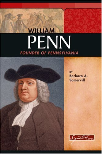 William Penn: Founder of Pennsylvania (Signature Lives: Colonial America) - Barbara A. Somervill