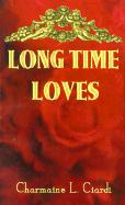 Long Time Loves: A Story Collection about Vintage Marriages - Ciardi, Charmaine L.