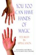 You Too Can Have Hands of Magic: Polarity in Application - Bryan, Alexandra Faer