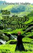 The Highlord's Daughter, Book 3, Highlord of Darkness Series - Murphy, Christine W.