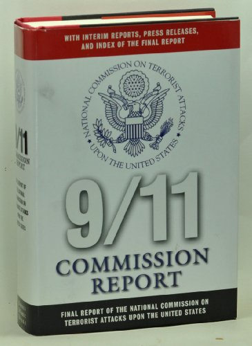 9/11 Commission Report : Final Report of the National Commission on Terrorist Attacks Upon the United States - With Interim Reports, Press Releases, and Index of the Final Report