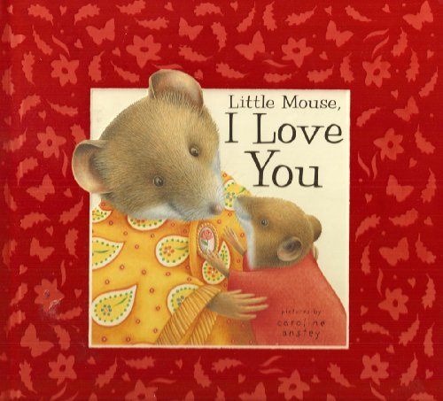 Little Mouse, I Love You - Dugald Steer