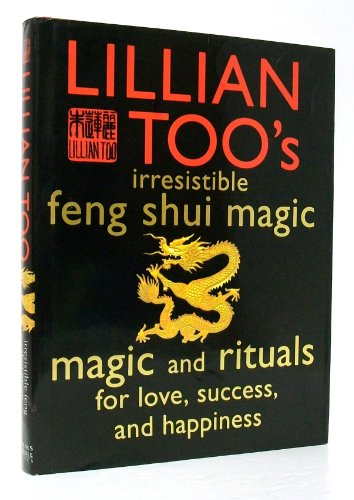 IRRESISTIBLE FENG SHUI MAGIC - MAGIC AND RITUALS FOR LOVE SUCCESS AND HAPPINESS - Lillian Too