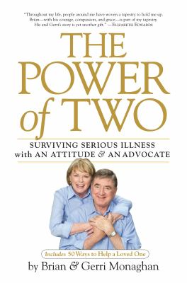 The Power of Two : Surviving Serious Illness with an Attitude and an Advocate - Gerri Monaghan; Brian Monaghan