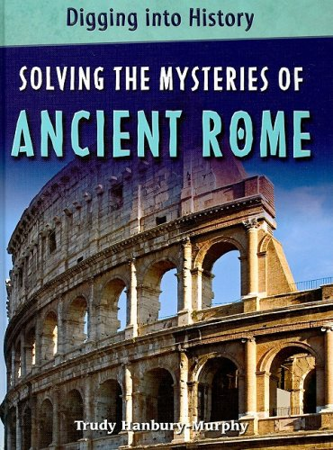 Solving the Mysteries of Ancient Rome (Digging Into History) - Trudy Hanbury-Murphy