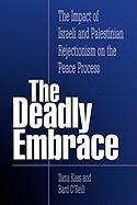 The Deadly Embrace: The Impact of Israeli and Palestinian Rejectionism on the Peace Process