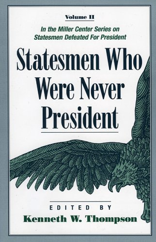 Statesmen Who Were Never President (Miller Center Series on Statesmen Defeated for President) - Kenneth W. Thompson