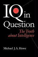 IQ in Question: The Truth about Intelligence - Howe, Michael J.