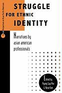 Struggle for Ethnic Identity: Narratives by Asian American Professionals: Narratives by Asian American Professionals