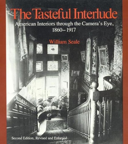 The Tasteful Interlude: American Interiors through the Camera's Eye, 1860-1917 (American Association for State and Local History) - William Seale