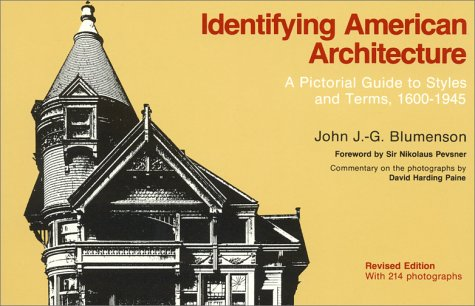 Identifying American Architecture: A Pictorial Guide to Styles and Terms, 1600-1945 (American Association for State and Local History) - John J.-G. Blumenson