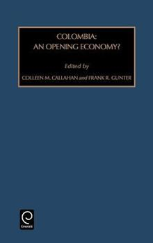 Colombia: An Opening Economy? (Contemporary Studies in Economic and Financial Analysis) (Contemporary Studies in Economic and Financial Anal - Gunter, Frank R.; Callahan, Colleen