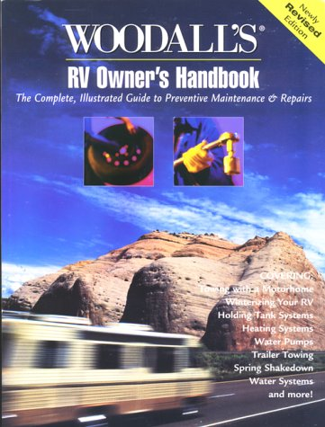 Woodall's RV Owner's Handbook: The Complete, Illustrated Guide to Preventative Maintenance  &  Repairs - Woodall Publications Corp.