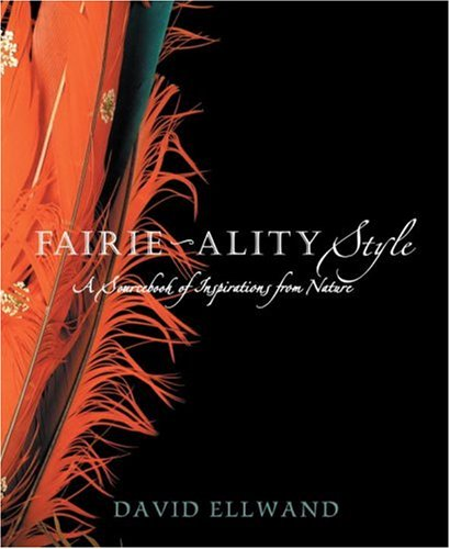 Fairie-ality Style: A Sourcebook of Inspirations from Nature - David Ellwand