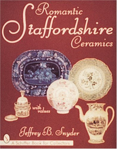 Romantic Staffordshire Ceramics (A Schiffer Book for Collectors) - Jeffrey B. Snyder