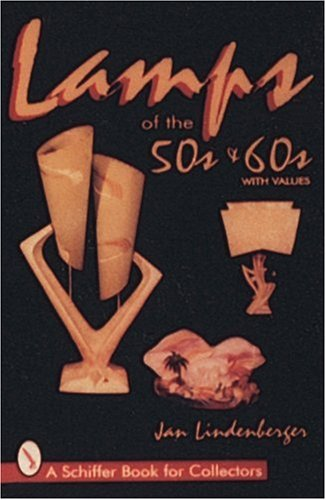 Lamps of the 50s  &  60s (Schiffer Book for Collectors) - Jan Lindenberger