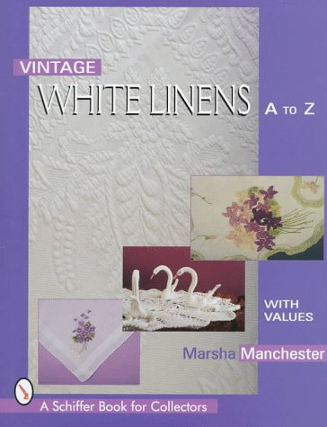 Vintage White Linens (A Schiffer Book for Collectors) - Marsha L. Manchester