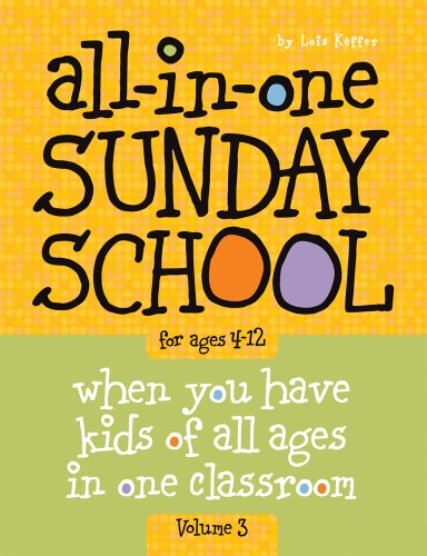 All-in-One Sunday School Volume 3: When you have kids of all ages in one classroom - Lois Keffer