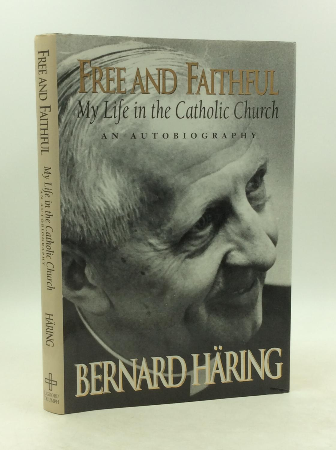 FREE AND FAITHFUL: An Autobiography; My Life in the Catholic Church - Bernard Haring