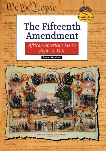 The Fifteenth Amendment: African-American Men's Right to Vote (Constitution) - Susan Banfield