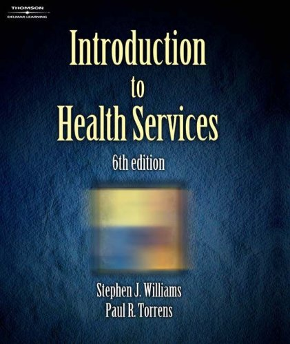Introduction To Health Services - Stephen Williams; Paul R. Torrens