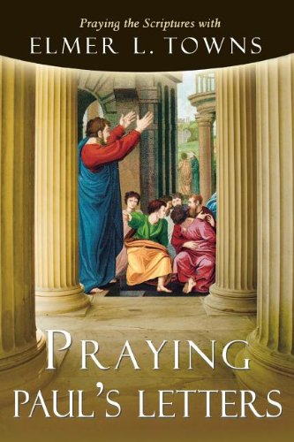 Praying Paul's Letters (Praying the Scriptures (Destiny Images)) - Elmer Towns