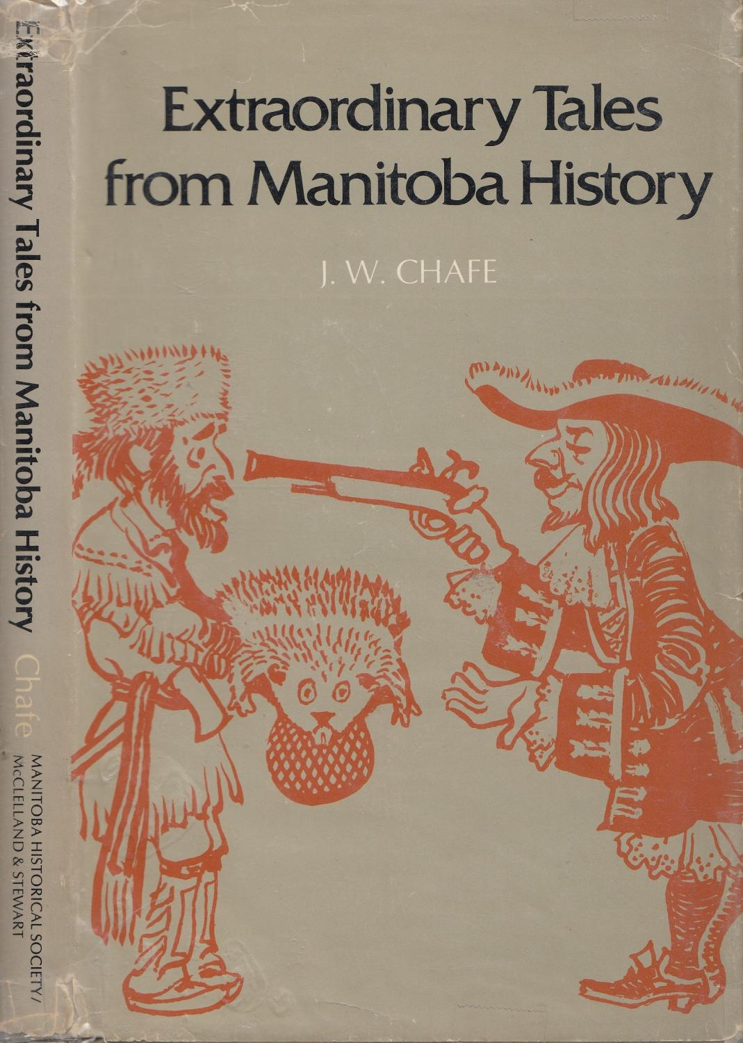 Extraordinary Tales From Manitoba History - Chafe, J[ames] W[arren]; Manitoba Historical Society