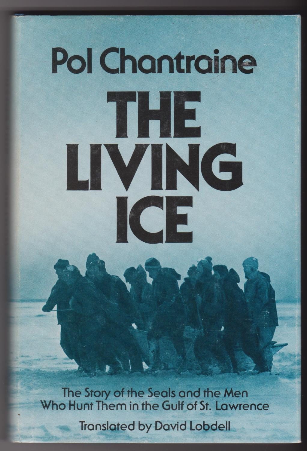 Living Ice: Story of the Seals and the Men Who Hunt Them in the Gulf of St. Lawrence