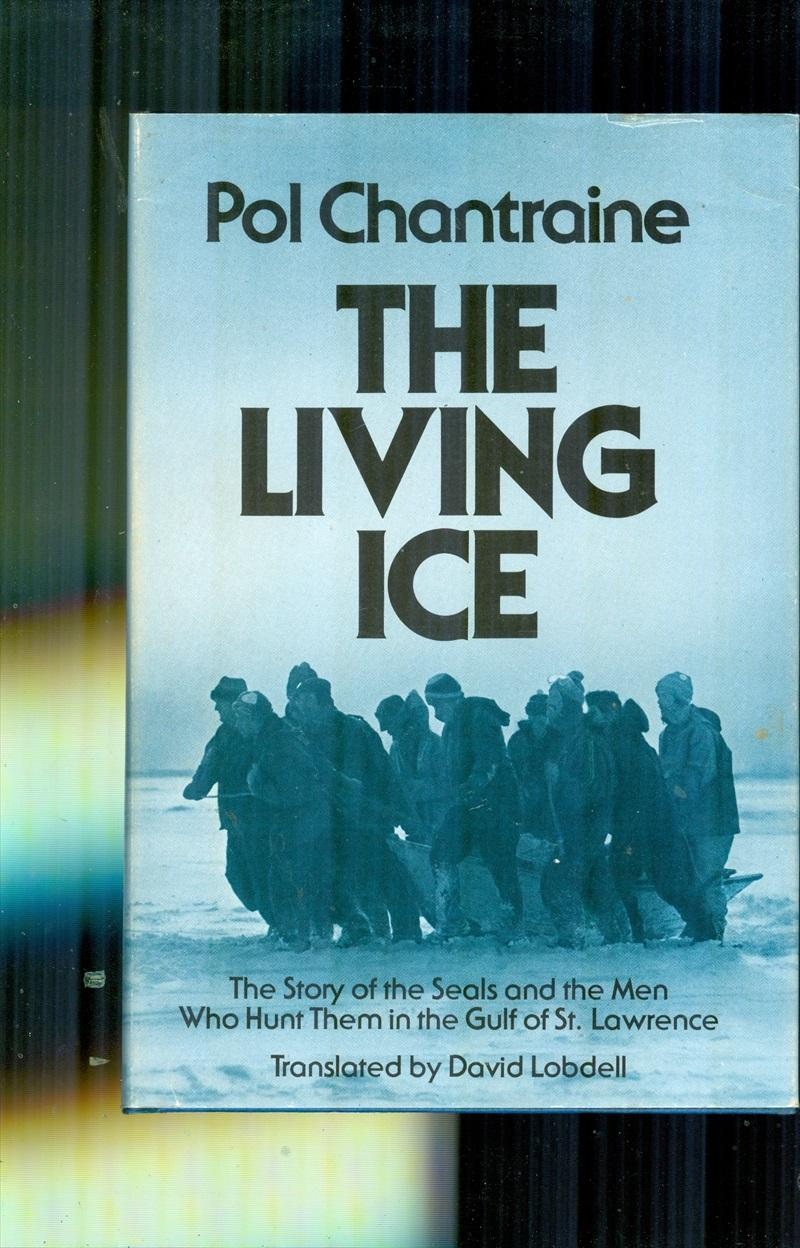 The Living Ice. The Story of the Seals and the Men Who Hunt Them in the Gulf of St. Lawrence - CHANTRAINE, POL. (Signed)