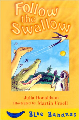 Follow the Swallow (Bananas) - Julia Donaldson