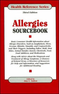 Allergies Sourcebook: Basic Consumer Health Information about Allergic Disorders, Such as Anaphylaxis, Hives, Eczema, Rhinitis, Sinusitis, a