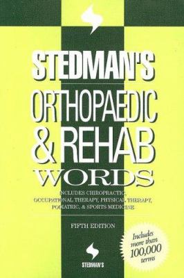 Orthopaedic and Rehab Words : Includes Chiropractic, Occupational Therapy, Physical Therapy, Podiatric, and Sports Medicine - Stedman's Medical Dictionary Staff